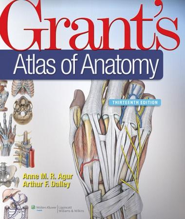 《Grant's Atlas of Anatomy, 13th Edition by Anne M. R. Agur, Arthur F. Dalley》